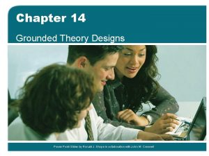Chapter 14 Grounded Theory Designs Power Point Slides