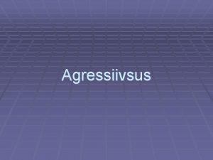 Agressiivsus Mis on agressiivne kitumine Oma tahtmine saavutatakse