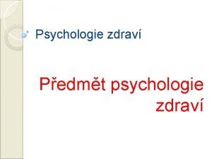 Psychologie zdrav Pedmt psychologie zdrav Psychologie zdrav 1