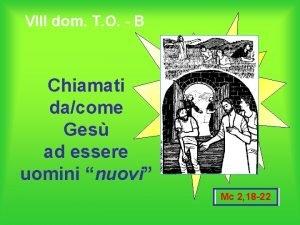 VIII dom T O B Chiamati dacome Ges