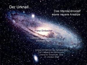 Der Urknall Das Standardmodell sowie neuere Anstze Franz
