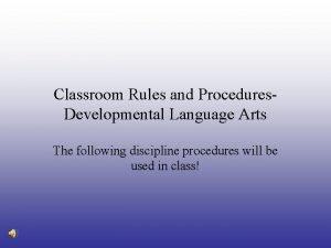 Classroom Rules and Procedures Developmental Language Arts The