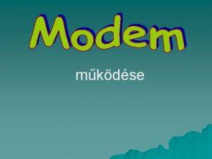 mkdse Mirt hasznljuk u A MODEMet azrt hasznljuk