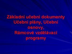 Zkladn uebn dokumenty Uebn plny Uebn osnovy Rmcov