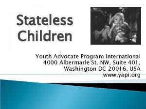 Stateless Children Youth Advocate Program International 4000 Albermarle