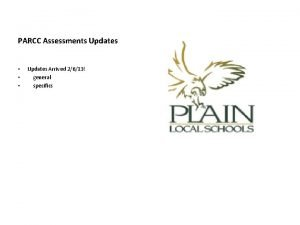 PARCC Assessments Updates Updates Arrived 2613 general specifics
