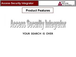 Access Security Integrator Product Features Access Security Integrator