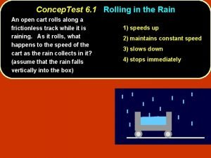 Concep Test 6 1 Rolling in the Rain