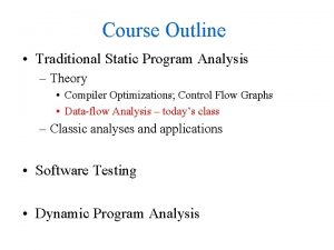 Course Outline Traditional Static Program Analysis Theory Compiler