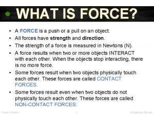 WHAT IS FORCE A FORCE is a push