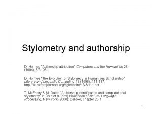 Stylometry and authorship D Holmes Authorship attribution Computers
