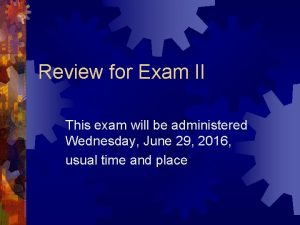 Review for Exam II This exam will be