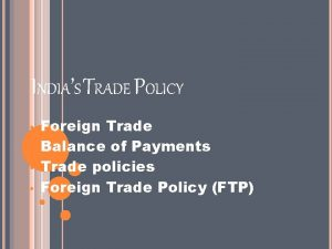 INDIAS TRADE POLICY Foreign Trade Balance of Payments