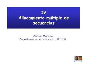 IV Alineamiento mltiple de secuencias Andrs Moreira Departamento