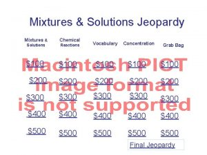 Mixtures Solutions Jeopardy Mixtures Chemical Solutions Reactions 100