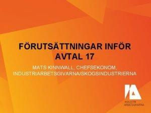 FRUTSTTNINGAR INFR AVTAL 17 MATS KINNWALL CHEFSEKONOM INDUSTRIARBETSGIVARNASKOGSINDUSTRIERNA