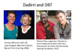 Dadirri and DBT Carolyn Minchin with US psychologist