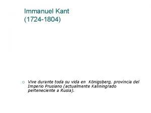 Immanuel Kant 1724 1804 Vive durante toda su
