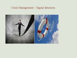 Crisis Management Signal detection Summary Crisis Management in