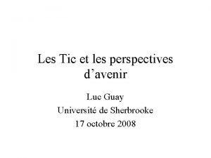 Les Tic et les perspectives davenir Luc Guay