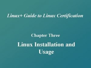 Linux Guide to Linux Certification Chapter Three Linux
