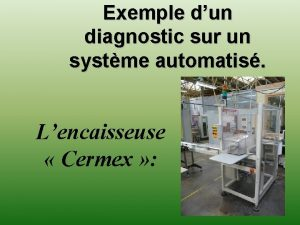 Exemple dun diagnostic sur un systme automatis Lencaisseuse
