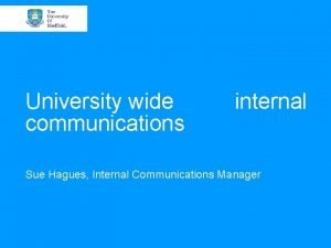 University wide communications internal Sue Hagues Internal Communications
