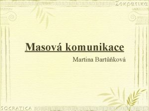 Masov komunikace Martina Bartkov POZOR Pojem masov komunikace