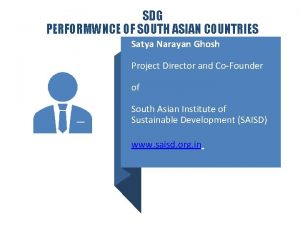 SDG PERFORMWNCE OF SOUTH ASIAN COUNTRIES Satya Narayan