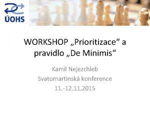 WORKSHOP Prioritizace a pravidlo De Minimis Kamil Nejezchleb