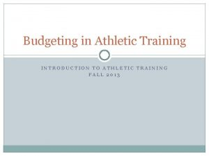 Budgeting in Athletic Training INTRODUCTION TO ATHLETIC TRAINING