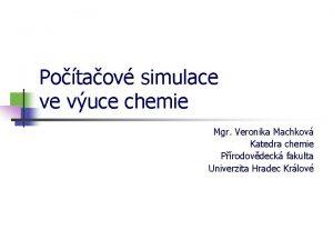 Potaov simulace ve vuce chemie Mgr Veronika Machkov