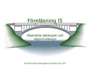 Frelsning l 5 Abstrakta datatyper och algoritmdesign Anders