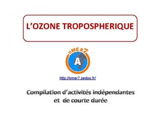 LOZONE TROPOSPHERIQUE http omer 7 sedoo fr Compilation