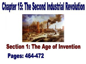 Industrial Innovations 464 465 Second Industrial Revolution From