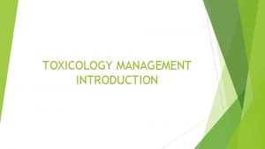 TOXICOLOGY MANAGEMENT INTRODUCTION POISONING MANAGEMENT Optimal management of