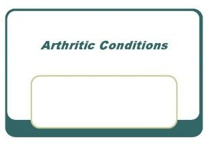 Arthritic Conditions Rheumatoid Arthritis Defined l A chronic