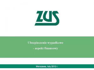Ubezpieczenie wypadkowe aspekt finansowy Warszawa luty 2012 r