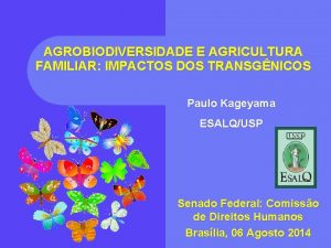 AGROBIODIVERSIDADE E AGRICULTURA FAMILIAR IMPACTOS DOS TRANSGNICOS Paulo