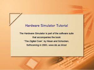 Hardware Simulator Tutorial The Hardware Simulator is part