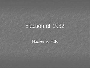 Election of 1932 Hoover v FDR Hoover n