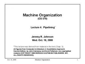 Machine Organization CS 570 Lecture 4 Pipelining Jeremy
