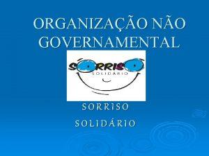 ORGANIZAO NO GOVERNAMENTAL SORRISO SOLIDRIO A ONG SORRISO