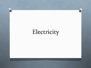 Electricity Electric Charge and Force O Electric charge