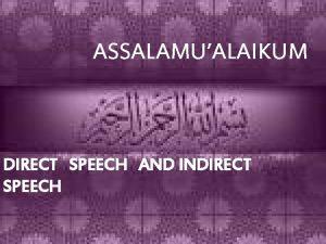 ASSALAMUALAIKUM DIRECT SPEECH AND INDIRECT SPEECH Direct and