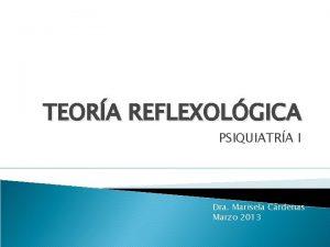 TEORA REFLEXOLGICA PSIQUIATRA I Dra Marisela Crdenas Marzo