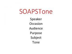 SOAPSTone Speaker Occasion Audience Purpose Subject Tone SOAPSTone