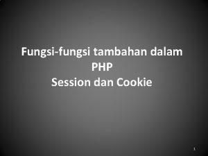 Fungsifungsi tambahan dalam PHP Session dan Cookie 1