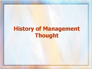 History of Management Thought Management Thought Has Been