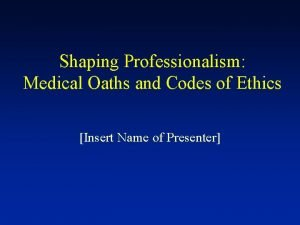 Shaping Professionalism Medical Oaths and Codes of Ethics